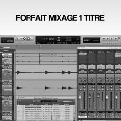 FORFAIT MIXAGE 1 TITRE